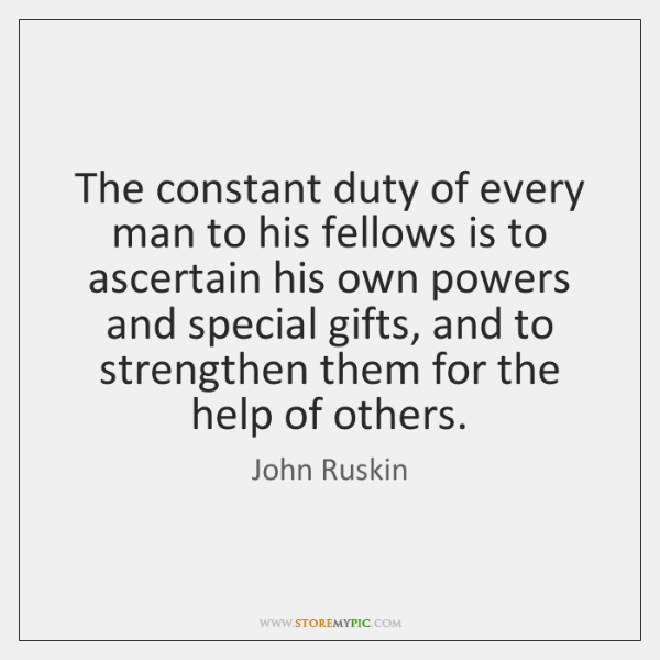 The constant duty of every man to his fellows is to ascertain ...