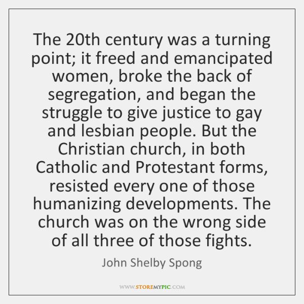 The 20th century was a turning point; it freed and emancipated women, ...