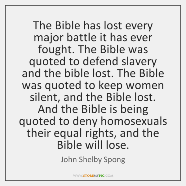 The Bible has lost every major battle it has ever fought. The ...