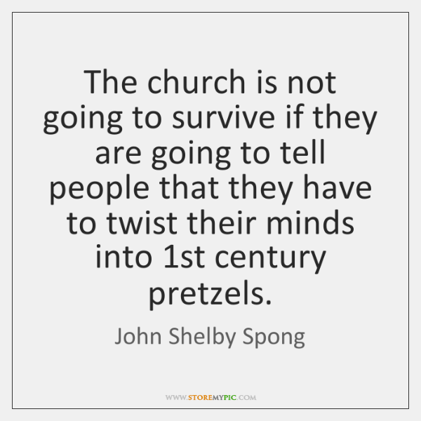 The church is not going to survive if they are going to ...