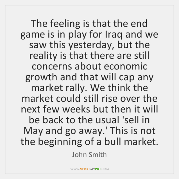 The feeling is that the end game is in play for Iraq ...