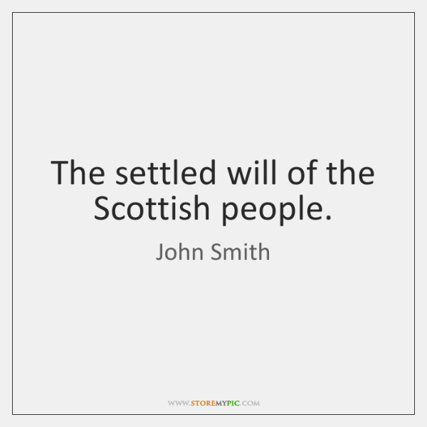The settled will of the Scottish people.