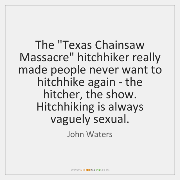 """The """"Texas Chainsaw Massacre"""" hitchhiker really made people never want to hitchhike ..."""