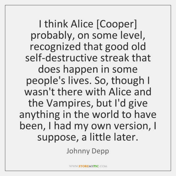 I think Alice [Cooper] probably, on some level, recognized that good old ...