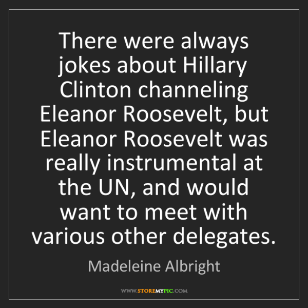 Madeleine Albright: There were always jokes about Hillary Clinton channeling...