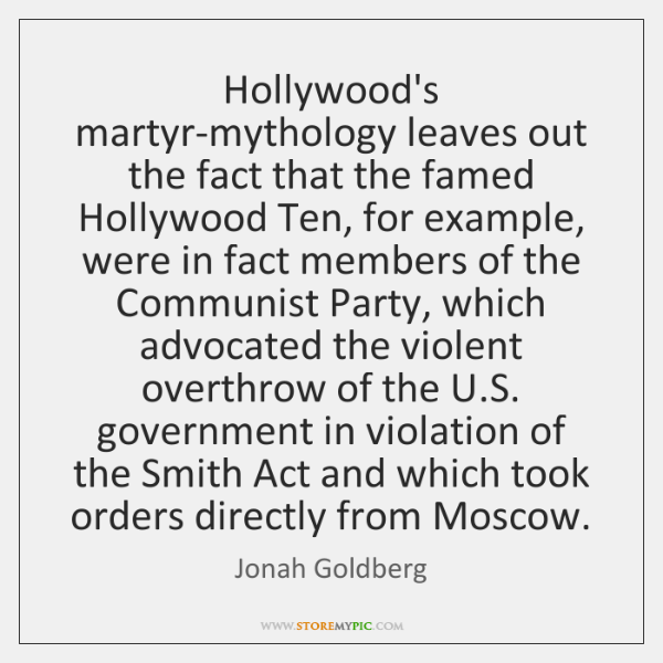 Hollywood's martyr-mythology leaves out the fact that the famed Hollywood Ten, for ...