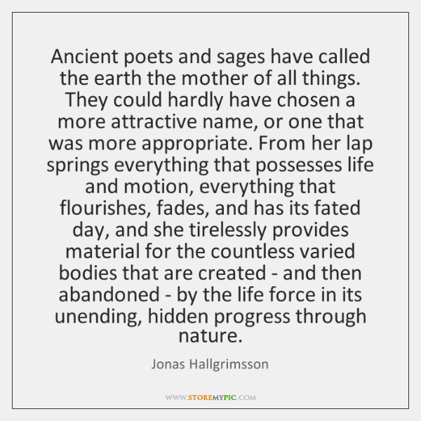 Ancient poets and sages have called the earth the mother of all ...