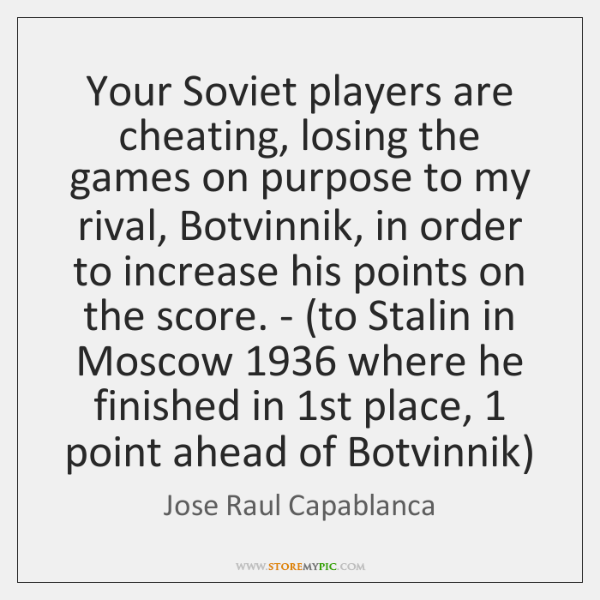 Your Soviet players are cheating, losing the games on purpose to my ...