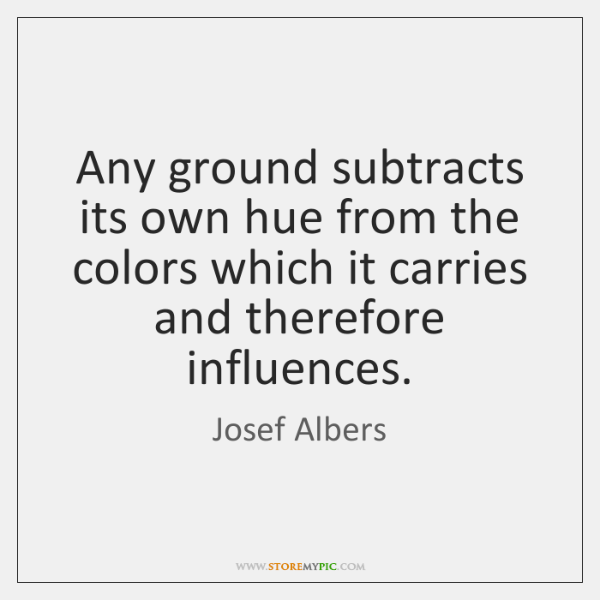 Any ground subtracts its own hue from the colors which it carries ...