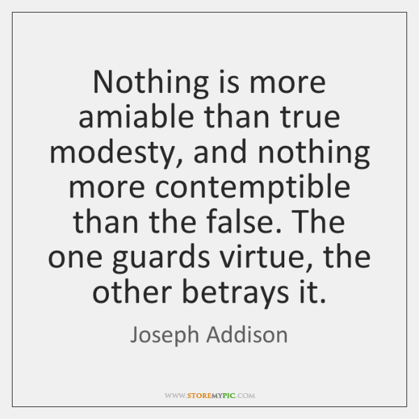 Nothing is more amiable than true modesty, and nothing more contemptible than ...