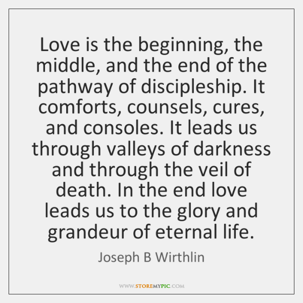 Love is the beginning, the middle, and the end of the pathway ...