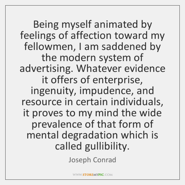 Being myself animated by feelings of affection toward my fellowmen, I am ...