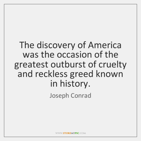 The discovery of America was the occasion of the greatest outburst of ...