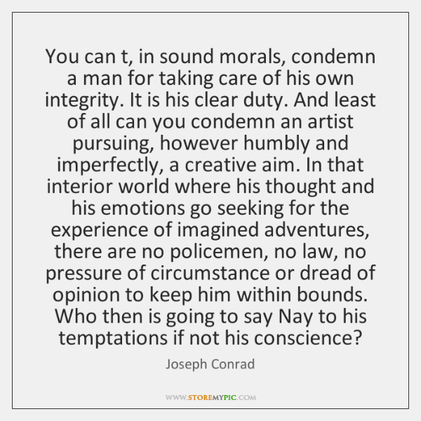 You can t, in sound morals, condemn a man for taking care ...