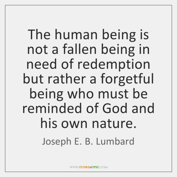 The human being is not a fallen being in need of redemption ...