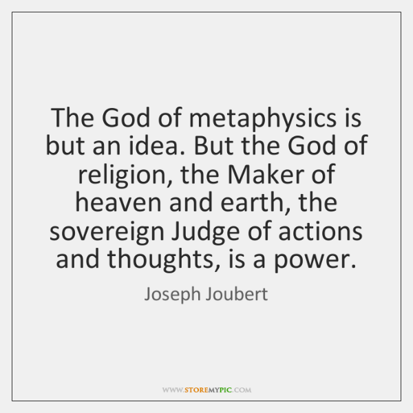 The God of metaphysics is but an idea. But the God of ...