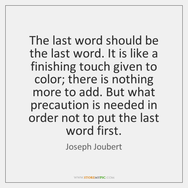 The last word should be the last word. It is like a ...