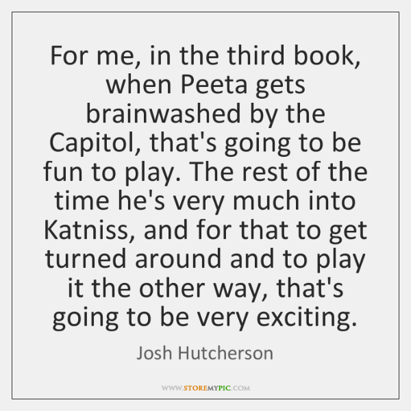 For me, in the third book, when Peeta gets brainwashed by the ...