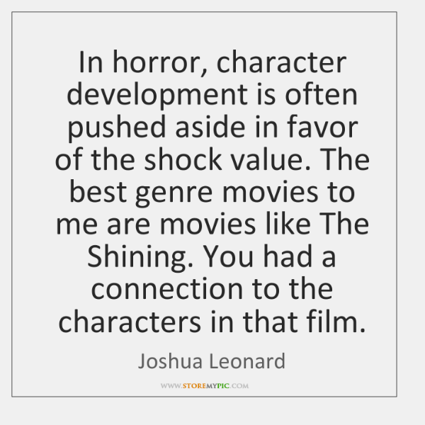 In horror, character development is often pushed aside in favor of the ...