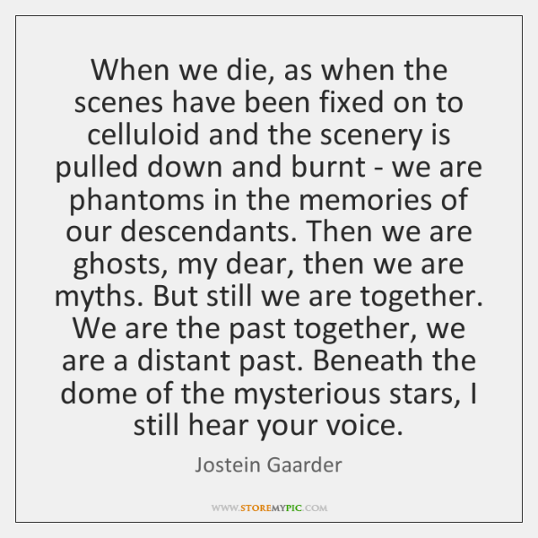 When we die, as when the scenes have been fixed on to ...