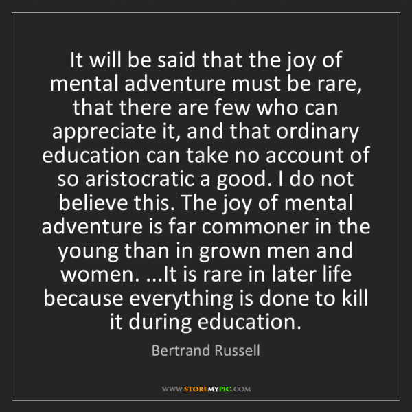 Bertrand Russell: It will be said that the joy of mental adventure must...