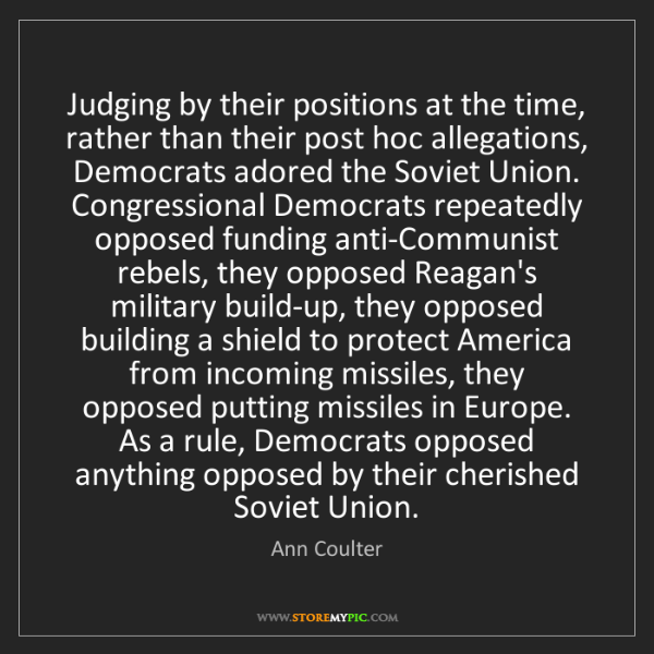 Ann Coulter: Judging by their positions at the time, rather than their...
