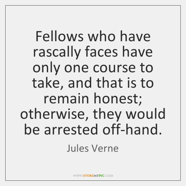 Fellows who have rascally faces have only one course to take, and ...