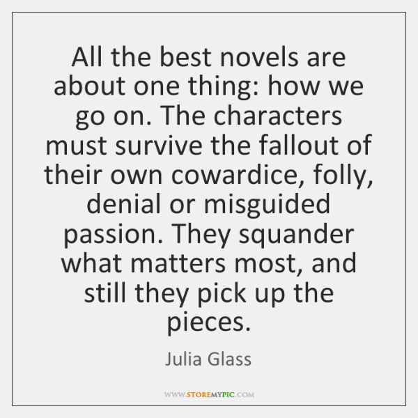 All the best novels are about one thing: how we go on. ...