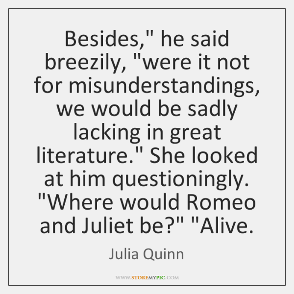 """Besides,"""" he said breezily, """"were it not for misunderstandings, we would be ..."""