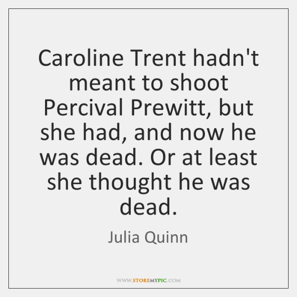 Caroline Trent hadn't meant to shoot Percival Prewitt, but she had, and ...