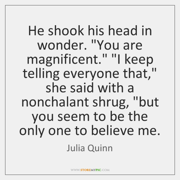 """He shook his head in wonder. """"You are magnificent."""" """"I keep telling ..."""