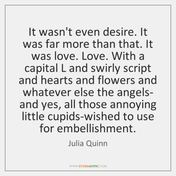 It wasn't even desire. It was far more than that. It was ...
