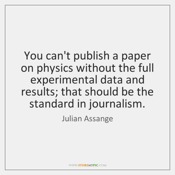 You can't publish a paper on physics without the full experimental data ...