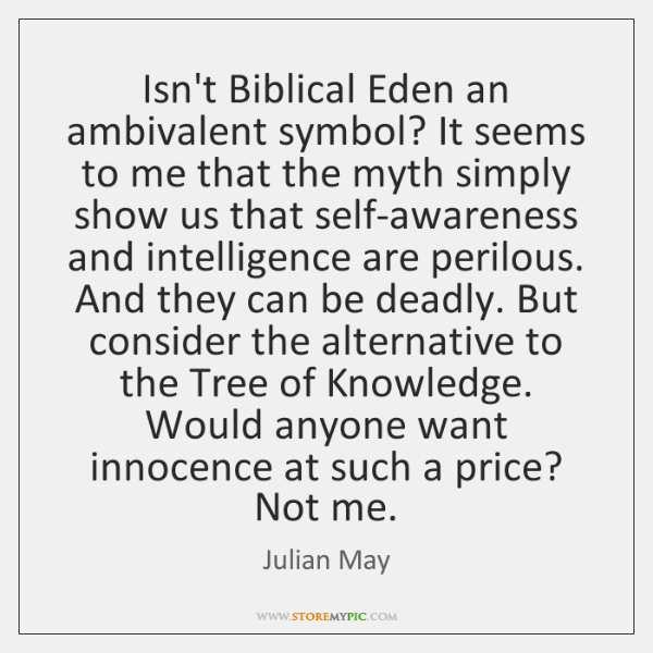 Isn't Biblical Eden an ambivalent symbol? It seems to me that the ...