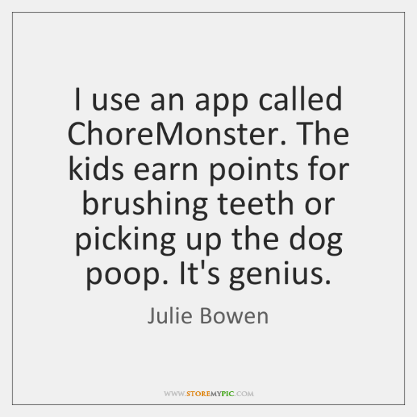 I use an app called ChoreMonster. The kids earn points for brushing ...