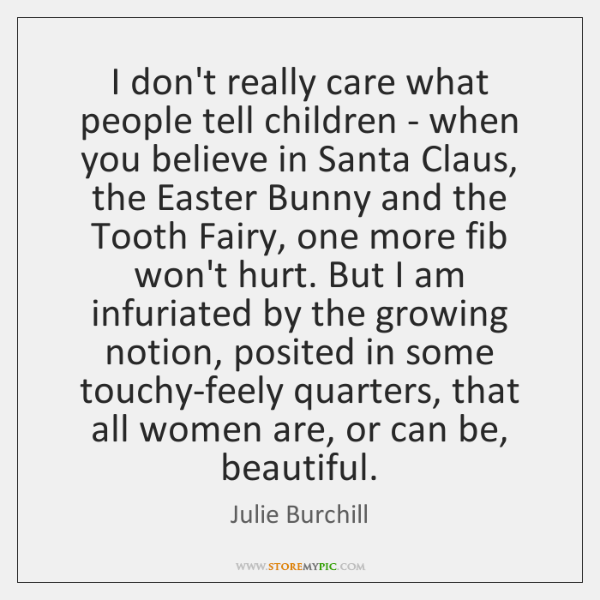 I don't really care what people tell children - when you believe ...