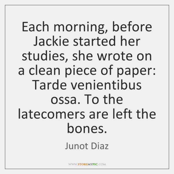 Each morning, before Jackie started her studies, she wrote on a clean ...
