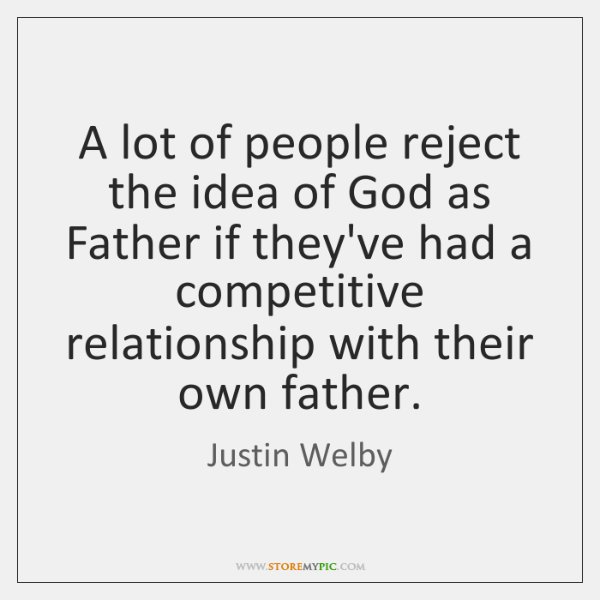 A lot of people reject the idea of God as Father if ...