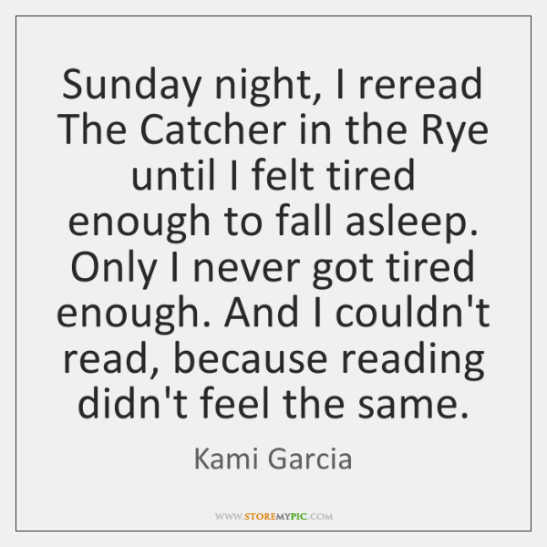 Sunday night, I reread The Catcher in the Rye until I felt ...
