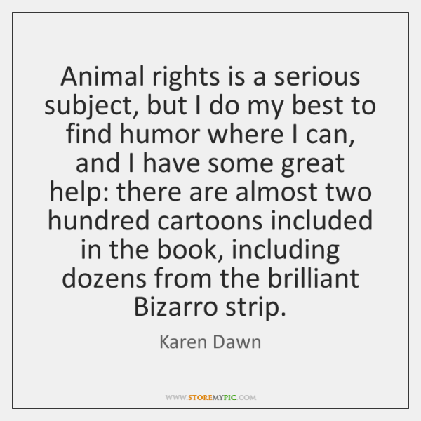 Animal rights is a serious subject, but I do my best to ...