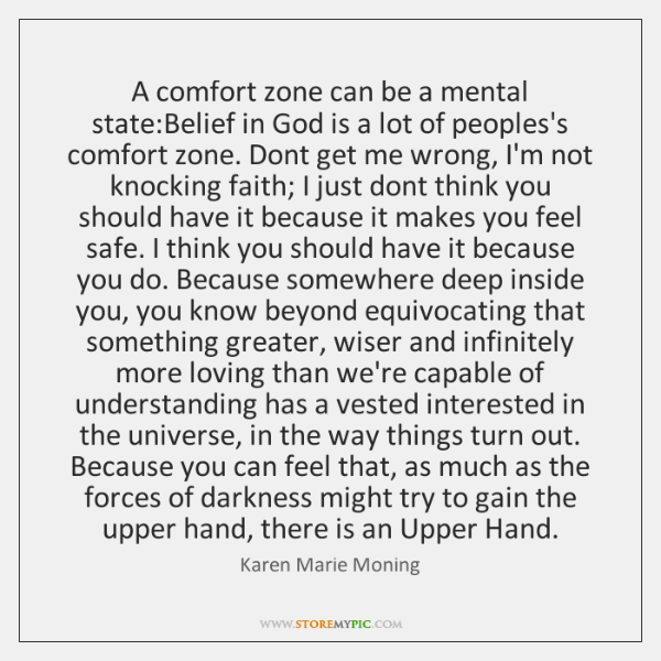 A comfort zone can be a mental state:Belief in God is ...