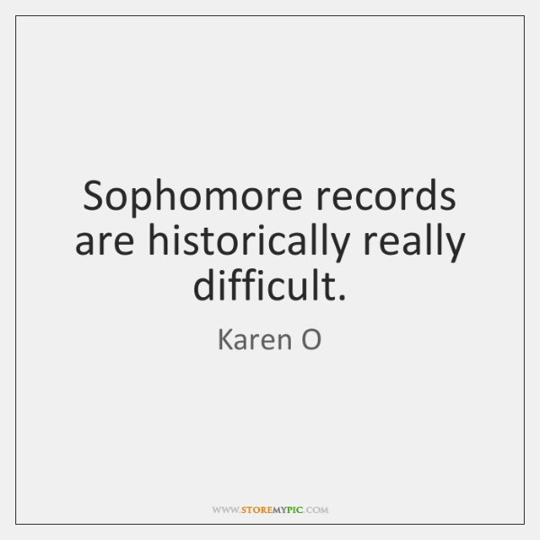 Sophomore records are historically really difficult.