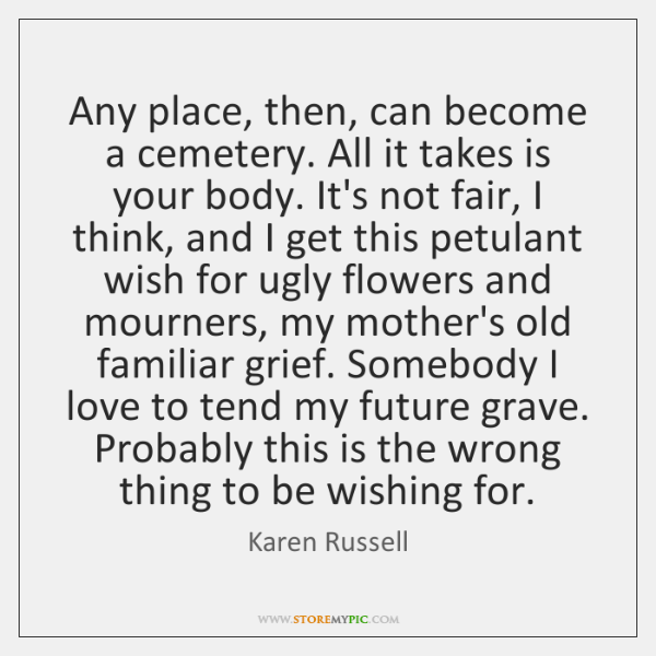 Any place, then, can become a cemetery. All it takes is your ...