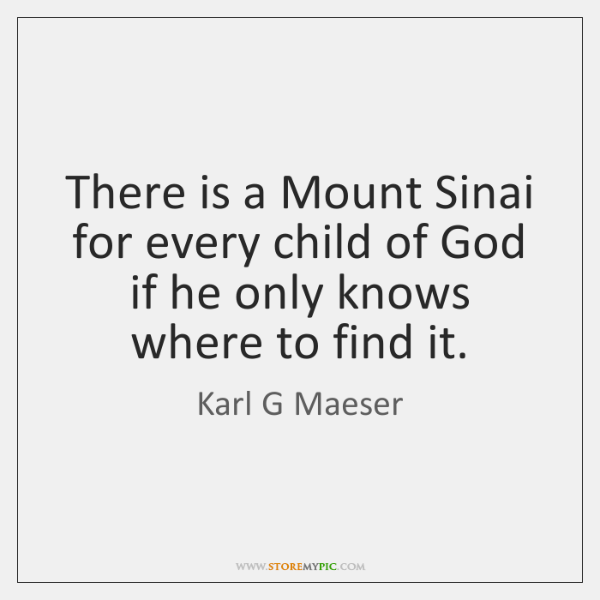 There is a Mount Sinai for every child of God if he ...