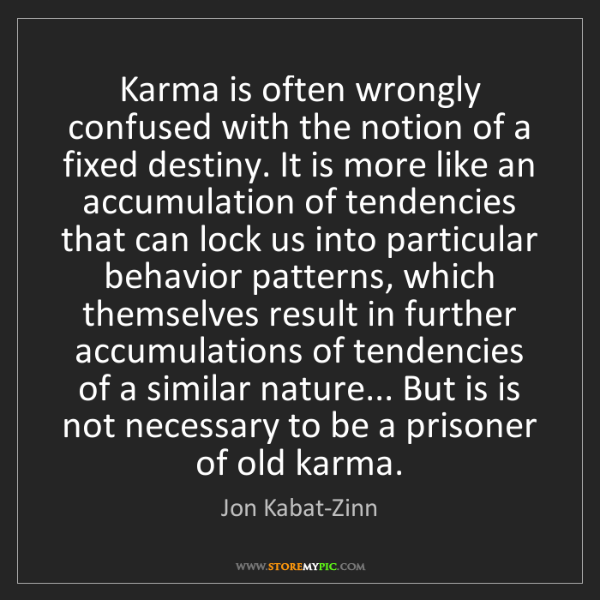 Jon Kabat-Zinn: Karma is often wrongly confused with the notion of a...