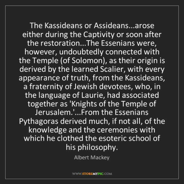 Albert Mackey: The Kassideans or Assideans...arose either during the...