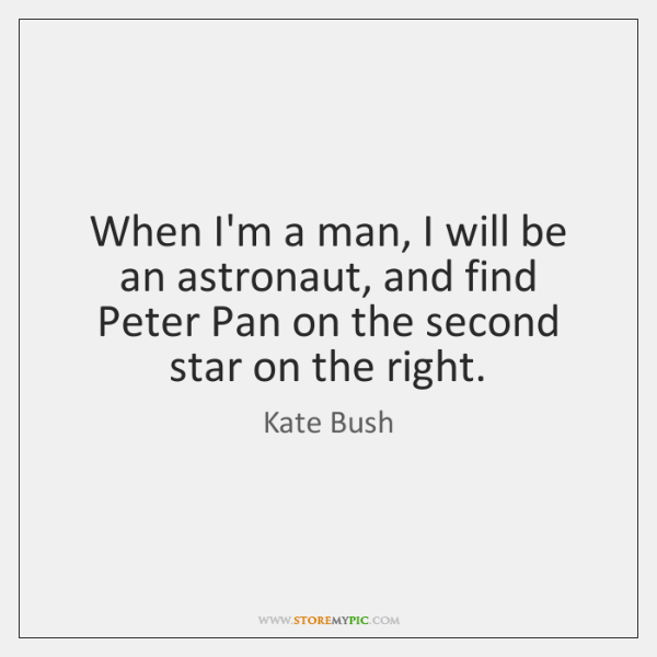 When I'm a man, I will be an astronaut, and find Peter ...