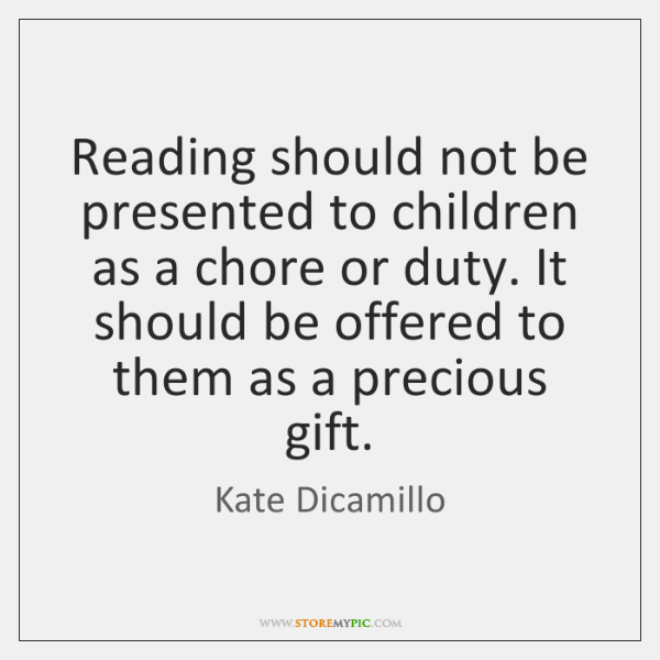 Reading should not be presented to children as a chore or duty. ...