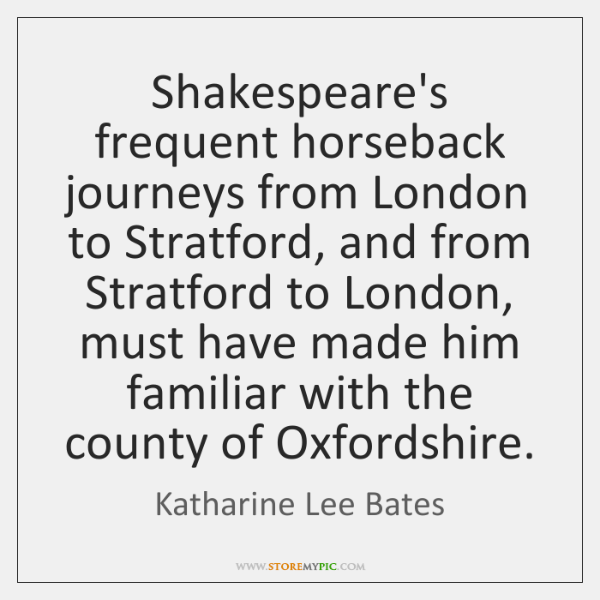 Shakespeare's frequent horseback journeys from London to Stratford, and from Stratford to ...
