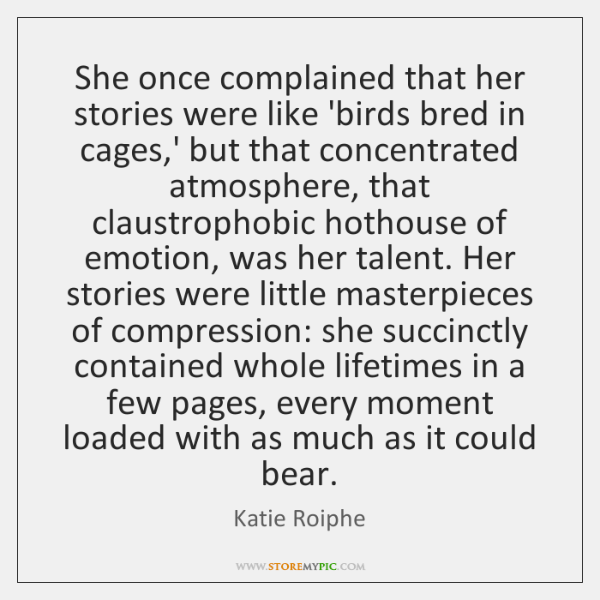 She once complained that her stories were like 'birds bred in cages,...